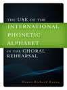 The Use of the International Phonetic Alphabet in the Choral Rehearsal (eBook)